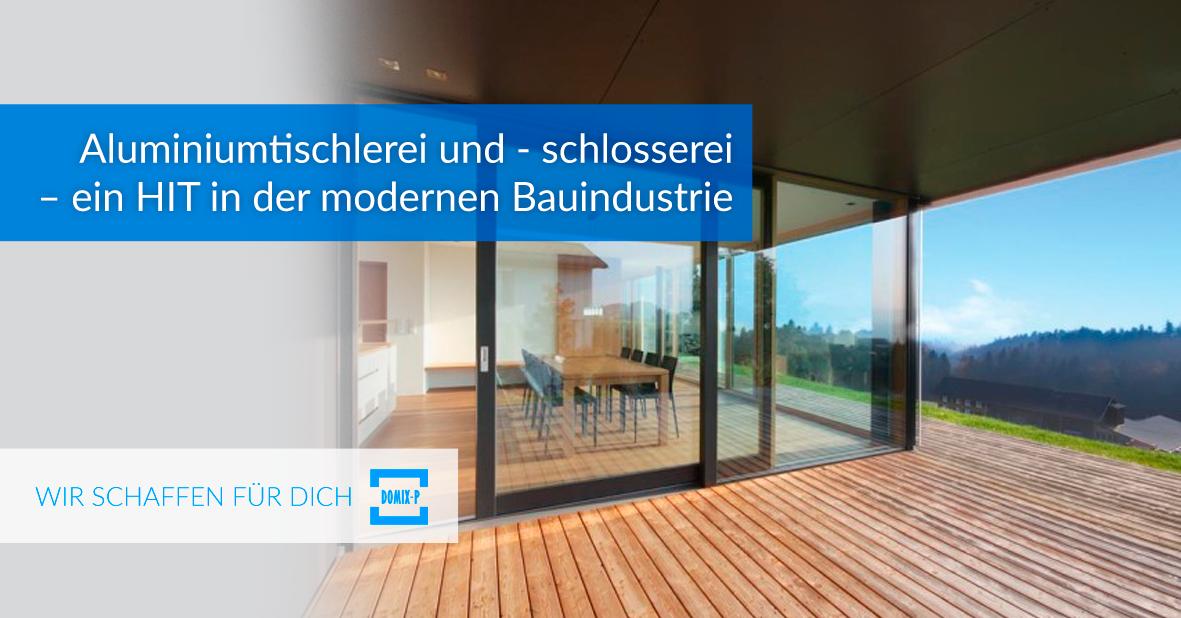 Aluminiumtischlerei Und -schlosserei – Ein HIT In Der Modernen Bauindustrie.
